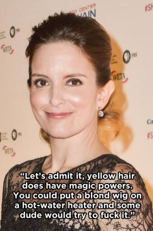 yellow hair does have magic powers-Tina Fey
