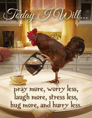Today I will pray more,worry less, laugh more,stress less,hug more and ...