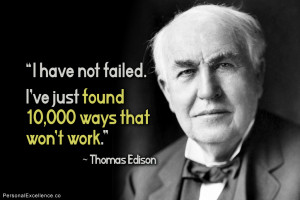 """Inspirational Quote: """"I have not failed. I've just found 10,000 ways ..."""
