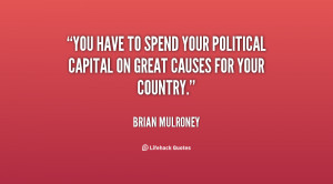 You have to spend your political capital on great causes for your ...