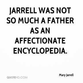 Mary Jarrell - Jarrell was not so much a father as an affectionate ...