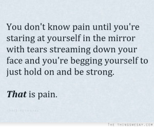 You don't know pain until you're staring at yourself in the mirror ...
