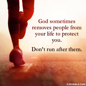 God Sometimes removes people from your life to protect you. Don't run ...