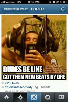 Dudes be like got them new beats by dr.dre