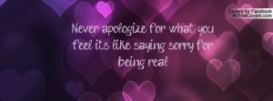 Never Apology For What You Feel Like Saying Sorry For Being Real ...