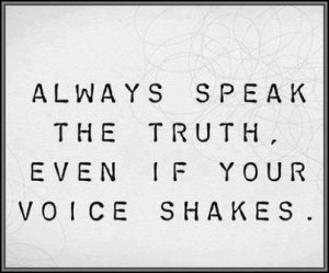 truth, even if your voice shakes.