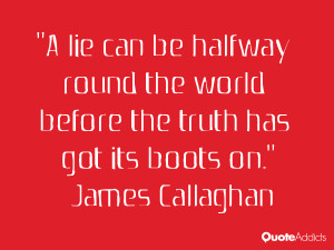 lie can be halfway round the world before the truth has got its boots