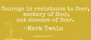Mark Twain quote. I used it for post about fear and writing.