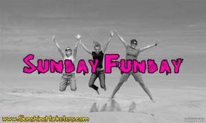 Always enjoy your Sunday Fundays!
