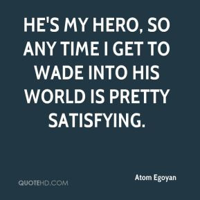 Atom Egoyan - He's my hero, so any time I get to wade into his world ...