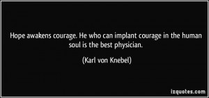 ... courage in the human soul is the best physician. - Karl von Knebel
