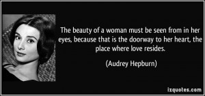 The beauty of a woman must be seen from in her eyes, because that is ...