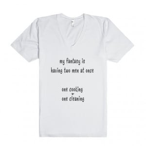 My Fantasy Is Having Two Men At Once - Fun T Shirt Sayings