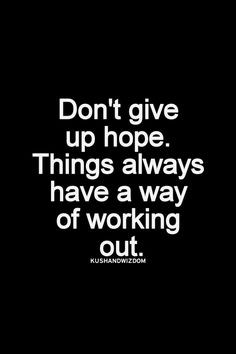 ... lose your joy, don't give up hope. Things always have a way of working