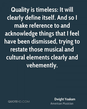 Quality is timeless: It will clearly define itself. And so I make ...