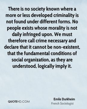 There is no society known where a more or less developed criminality ...