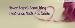 never regret something that once made you smile... , Pictures