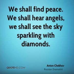 Anton Chekhov - We shall find peace. We shall hear angels, we shall ...