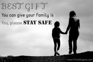 Best gift you can give your family is YOU! Please be safe.