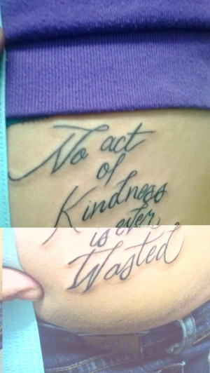 My Newest Tattoo From The Buddha Quote No Act Of Kindness