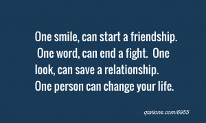 Quotes About A Person Changing Your Life ~ Quote #6955: One smile, can ...