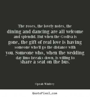 Quote about love - The roses, the lovely notes, the dining and..