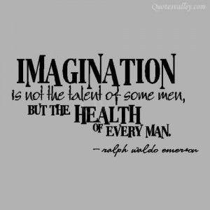 Imagination Is Not The Talent Of Some Me, But The Health Of Every Man