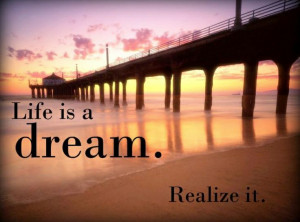 Life is a dream, realize it.'