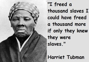 Harriet Tubman Quotes Harriet Tubman Quotes