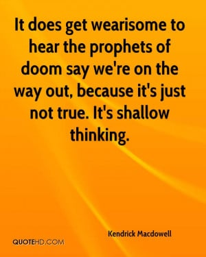 ... re on the way out, because it's just not true. It's shallow thinking