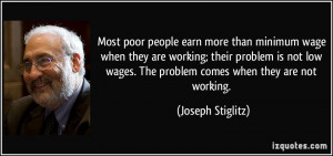 minimum wage when they are working; their problem is not low wages ...