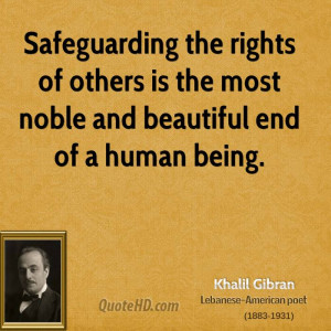 Safeguarding the rights of others is the most noble and beautiful end ...