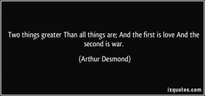 ... are; And the first is love And the second is war. - Arthur Desmond