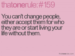 ... for Who They are or Start Living Your Life Without Them ~ Life Quote