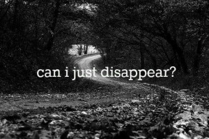 Can I just disappear