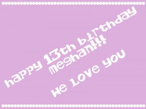 happy 13th birthday meghan!