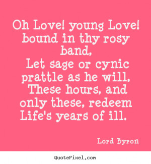 Create picture quotes about love - Oh love! young love! bound in thy ...