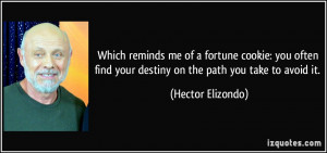 ... find your destiny on the path you take to avoid it. - Hector Elizondo