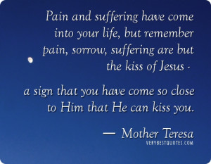 ... you have come so close to Him that He can kiss you. ― Mother Teresa