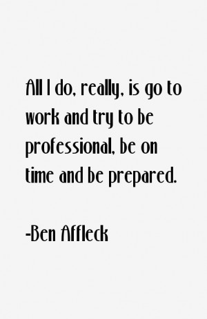 All I do, really, is go to work and try to be professional, be on time ...