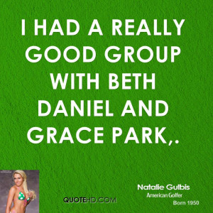 Natalie Gulbis Quote I Had A Really Good Group With Beth Daniel And