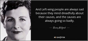 And Left-wing people are always sad because they mind dreadfully about ...