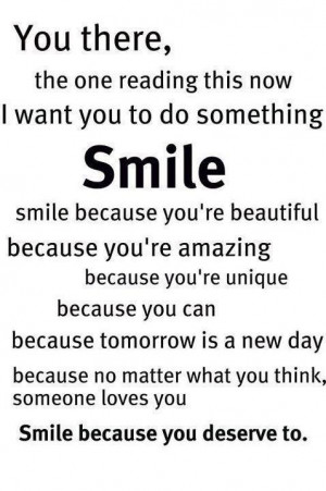 ... want you to do something smile smile because you re beautiful because