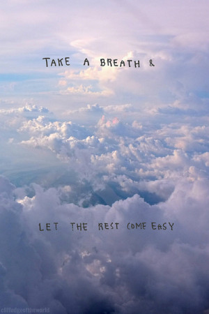 Take a Breath and Let the Rest Come Easy Quote