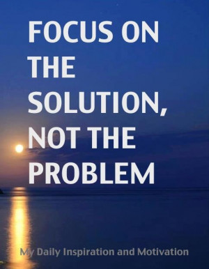 focus on the solution not the problem #problems #help #quote #quotes