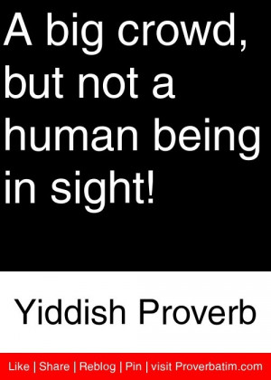 ... , but not a human being in sight! - Yiddish Proverb #proverbs #quotes