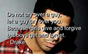 Drake quotes and sayings guy cry girl forgive