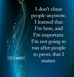 january 23 2015 2 48 i don t chase people anymore i learned that i m ...