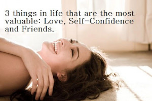 things in life that are the most valuable: Love, self-confidence and ...