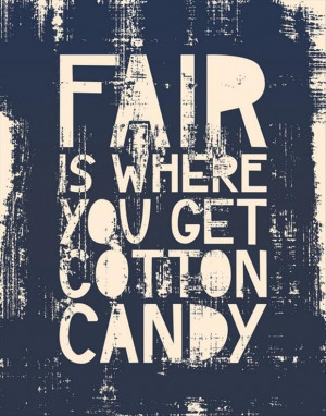 fair is where you get cotton candy, funny quotes
